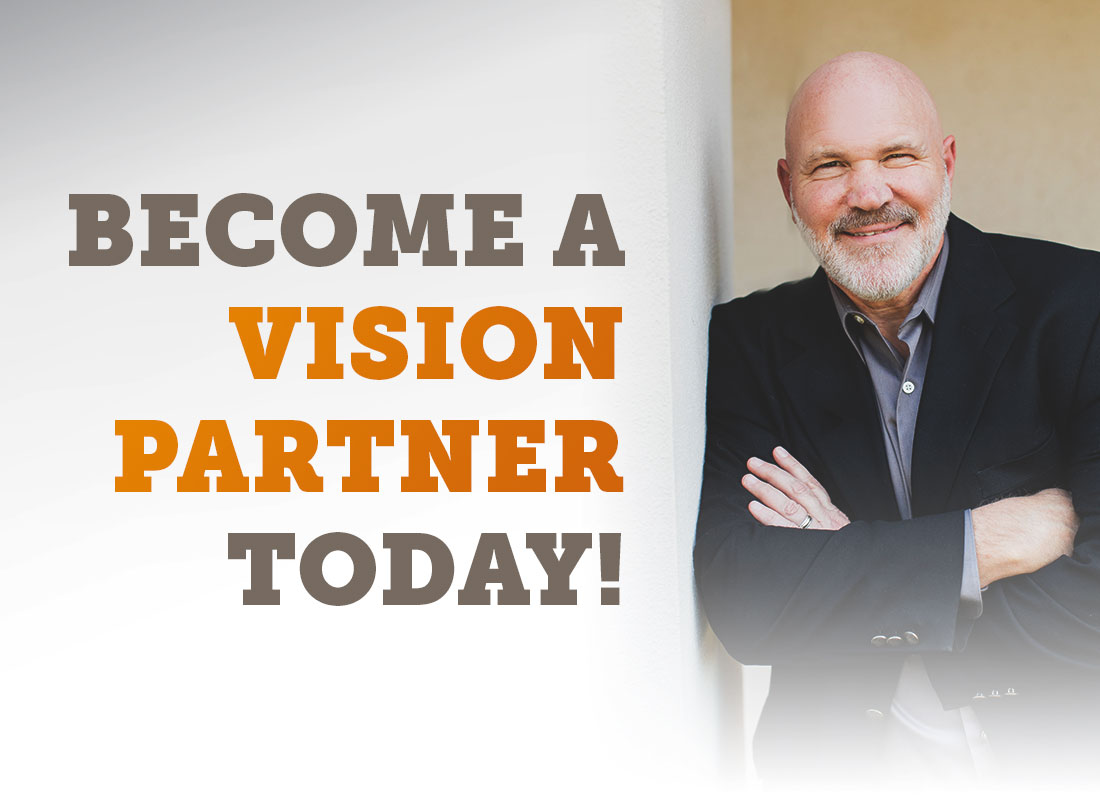 Shine the light of Jesus into our dark world as a Vision Partner!