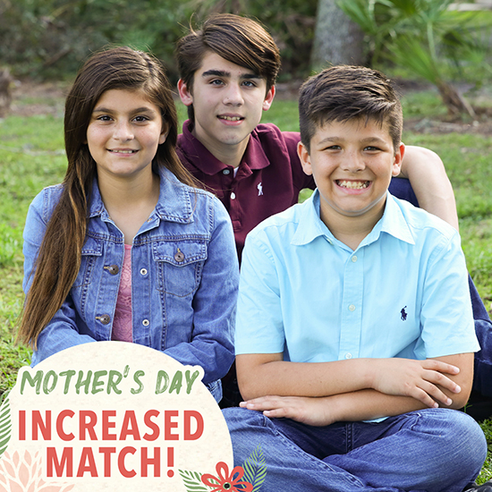 Matching Grant increase! Your gift DOUBLES to care for vulnerable children this Mother's Day and beyond!