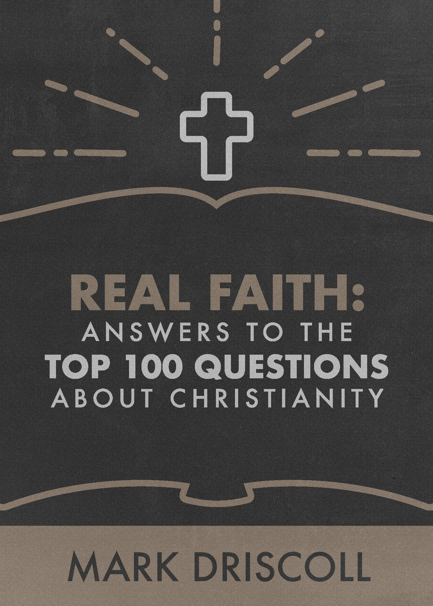 Real Faith: Answers to the Top 100 Questions About Christianity