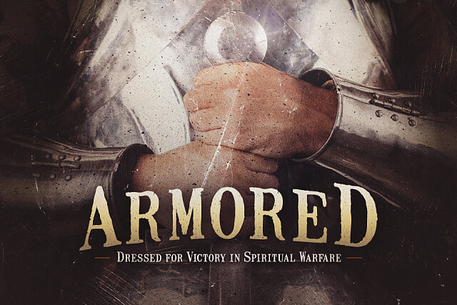 Get your copy of  - Armored: Dressed for Victory in Spiritual Warfare
