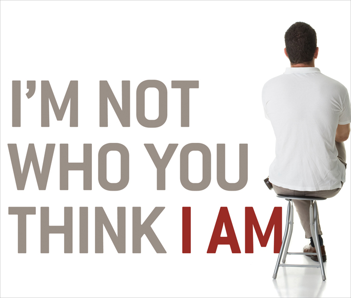 I'm Not Who You Think I Am